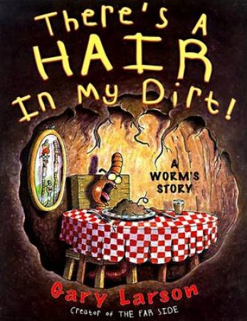 Theres A Hair In My Dirt by Gary Larson