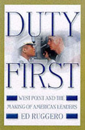 Duty First: West Point & The Making Of American Leaders by Ed Ruggiero