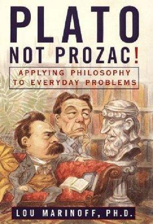 Plato, Not Prozac by Lou Marinoff