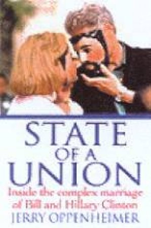 State Of A Union: Bill & Hillary Clinton by Jerry Oppenheimer