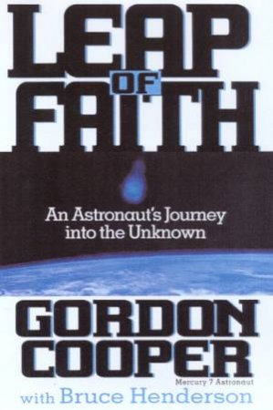 Leap Of Faith: An Astronaut's Journey Into The Unknown by Gordon Cooper & Bruce Henderson