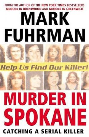 Murder In Spokane: Catching A Serial Killer by Mark Fuhrman