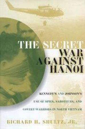 The Secret War Against Hanoi by Richard Shultz