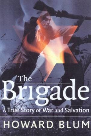 The Brigade: An Epic Story Of Vengeance, Salvation And World War Two by Howard Blum