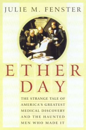 Ether Day: The Discovery Of Anesthesia by Julie M Fenster