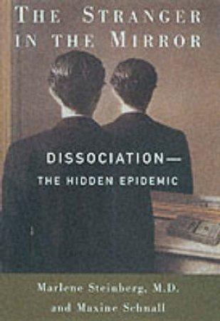 The Stranger In The Mirror: Dissociation by Marlene Steinberg & Maxine Schnall
