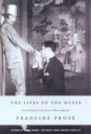 The Lives Of The Muses: Nine Women & The Artists They Inspired by Francine Prose