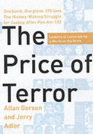 The Price Of Terror: The Struggle For Justice After Lockerbie by Allan Gerson & Jerry Alder