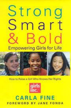 Strong Smart And Bold: Empowering Girls For Life by Carla Fine