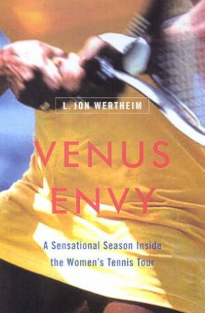 Venus Envy: A Sensational Season Inside The Women's Tennis Tour by L Jon Wertheim