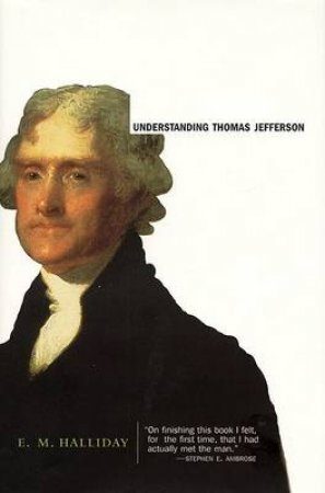 Understanding Thomas Jefferson by E M Halliday