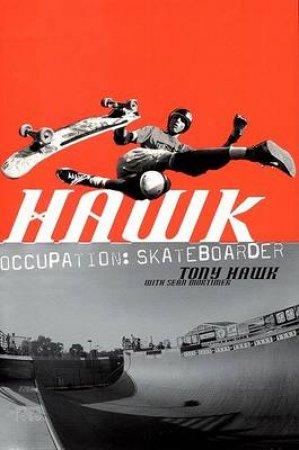 Hawk: Occupation Skateboarder by Tony Hawk & Sean Mortimer