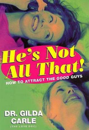 He's Not All That! by Dr Gilda Carle