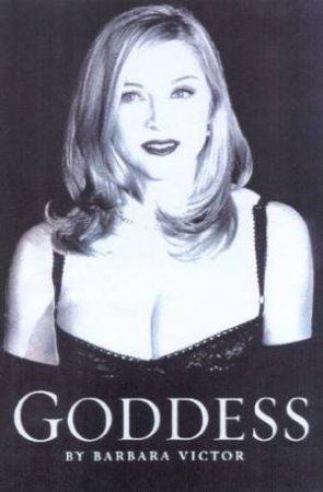 Goddess: A Biography Of Madonna by Barbara Victor