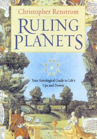 Ruling Planets: Your Astrological Guide To Life's Ups And Downs by Christopher Renstrom