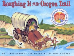 Roughing It On The Oregon Trail by Diane Stanley