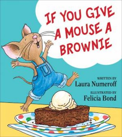If You Give A Mouse A Brownie by Laura Numeroff & Felicia Bond