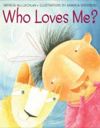 Who Loves Me by Patricia  Maclachlan & Amanda Shepherd