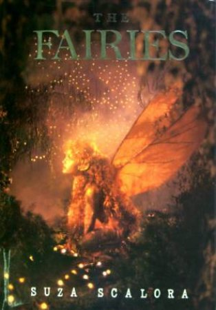 The Fairies: Photographic Evidence Of The Existence Of Another World by Suza Scalora