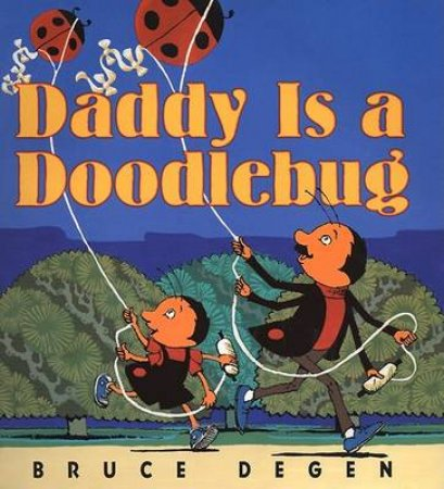 Daddy Is A Doodlebug by Bruce Degen