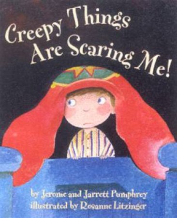 Creepy Things Are Scaring Me! by Jerome & Jarrett Pumphrey