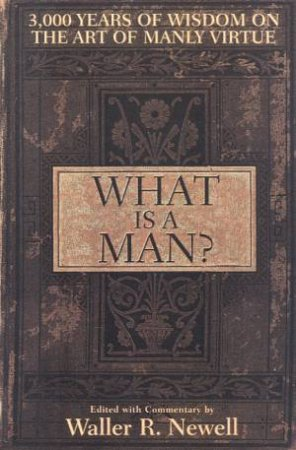 What Is A Man? by Waller R Newell