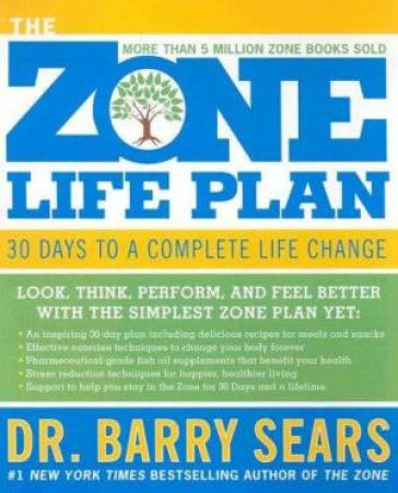 The Zone Life Plan: 30 Days To A Complete Life Change by Barry Sears