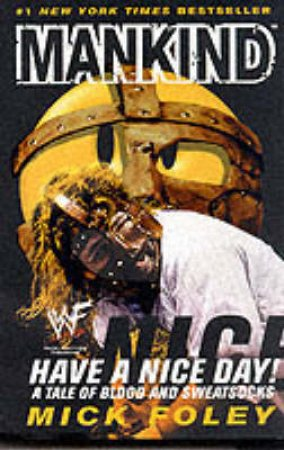 Mankind: Have A Nice Day! by Mick Foley