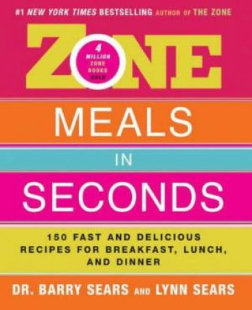 Zone Meals In Seconds by Dr Barry Sears & Lynn Sears