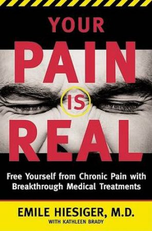 Your Pain Is Real by Dr Emile Hiesiger & Kathleen Brady