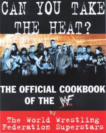 Can You Take The Heat? - The Official  WWF Cookbook by Various