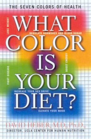 What Colour Is Your Diet? by Dr David Heber