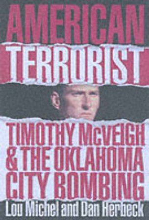 American Terrorist: The Tragedy At Oklahoma City by Lou Michel & Dan Herbeck