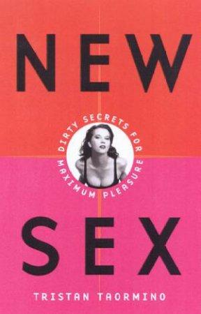 New Sex: Dirty Secrets For Maximum Pleasure by Tristan Taormino