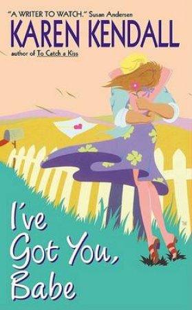 I've Got You Babe by Karen Kendall