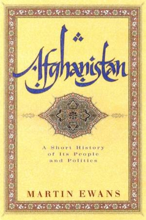 Afghanistan: A Short History Of Its People And Politics by Martin Ewans