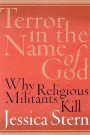 Terror In The Name Of God: Why Religious Militants Kill by Jessica Stern