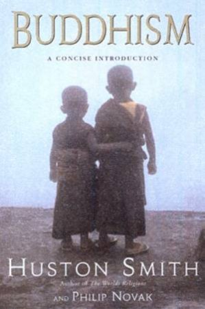 Buddhism: A Concise Introduction by Huston Smith & Philip Novak
