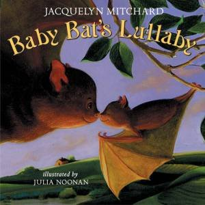 Baby Bats Lullaby by Jacquelyn Mitchard