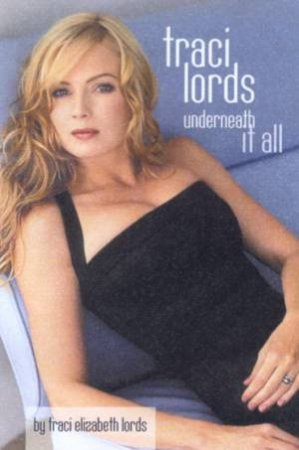 Traci Lords: Underneath It All by Traci Elizabeth Lords
