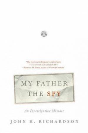 My Father The Spy by John H Richardson