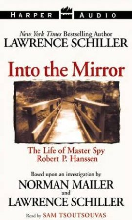 Into The Mirror: The Life Of Robert P. Hanssen - Cassette by Lawrence Schiller