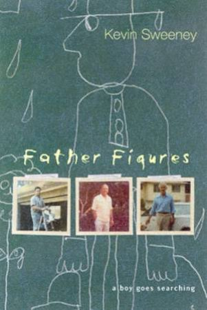 Father Figures: A Boy Goes Searching by Kevin Sweeney