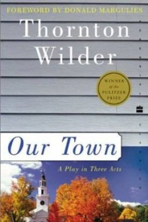Our Town: A Play In Three Acts by Thornton Wilder