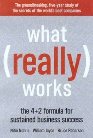 What Really Works: The 4 + 2 Formula For Sustained Business Success by Nitin Nohria & William Joyce & Bruce Roberson