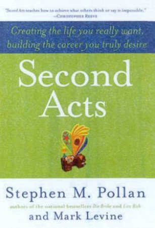 Second Acts: Creating The Life You Really Want by Stephen Pollan & Mark Levine