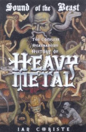 Sound Of The Beast: The Complete Headbanging History Of Heavy Metal by Ian Christe