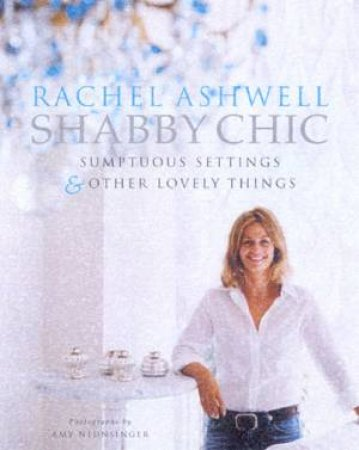 Shabby Chic: Sumptuous Settings & Other Lovely Things by Rachel Ashwell