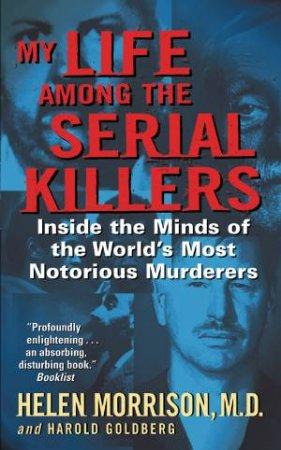 My Life Among The Serial Killers by Helen Morrison & Harold Goldberg