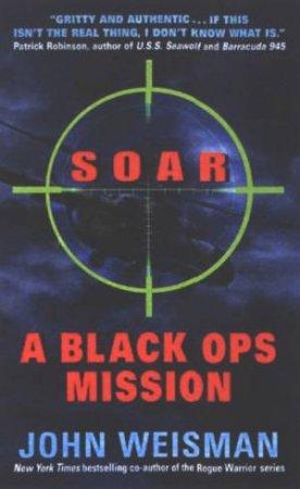 Soar: A Black Ops Mission by John Weisman